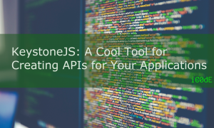 Featured Image: KeystoneJS - A Cool Tool for Creating APIs for Your Applications