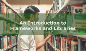Featured Image: An Introduction to Frameworks and Libraries